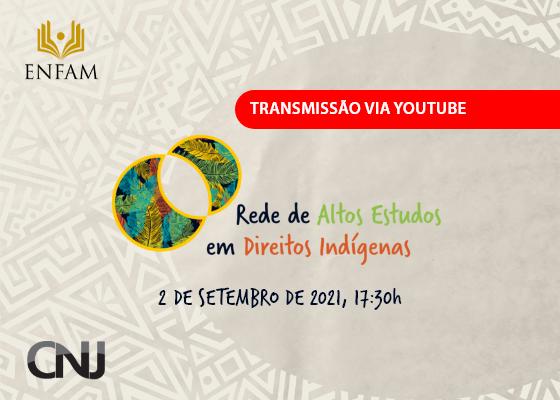 Imagem de capa do webinário Rede de Altos Estudos em Direitos Indígenas, com data de 2 de setembro de 2021. A transmissão será feita via Youtube e tem participação da Enfam e CNJ.